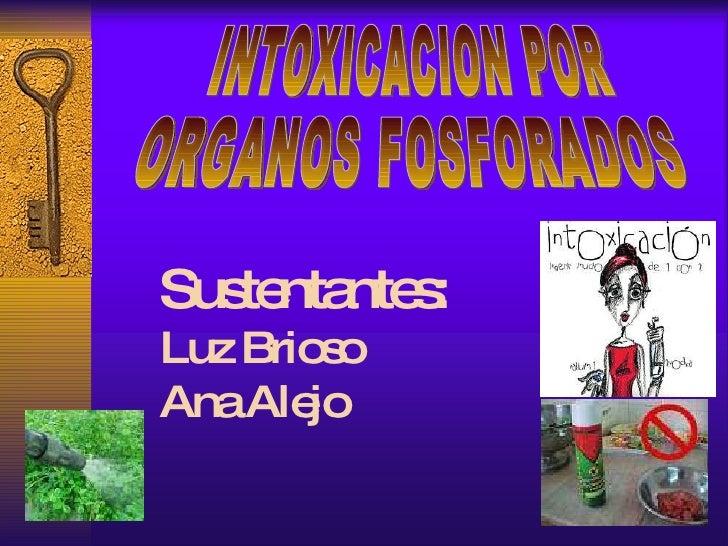INTOXICACION POR ORGANOS FOSFORADOS Sustentantes: Luz Brioso Ana Alejo
