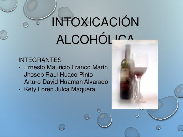 INTOXICACIÓN ALCOHÓLICA INTEGRANTES - Ernesto Mauricio Franco Marín - Jhosep Raul Huaco Pinto - Arturo David Huaman Alvara...