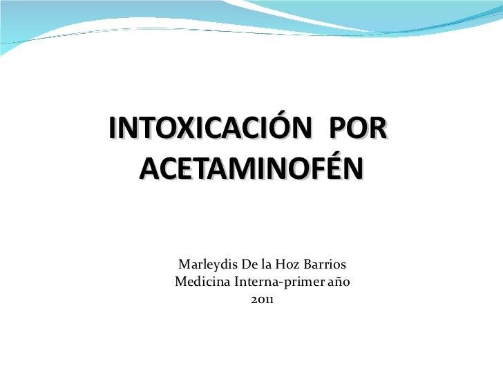 Marleydis De la Hoz Barrios Medicina Interna-primer año 2011 INTOXICACIÓN  POR  ACETAMINOFÉN