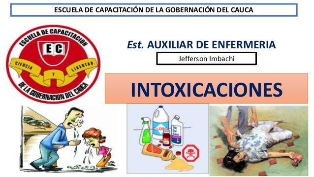 Est. AUXILIAR DE ENFERMERIA Jefferson Imbachi ESCUELA DE CAPACITACIÓN DE LA GOBERNACIÓN DEL CAUCA INTOXICACIONES