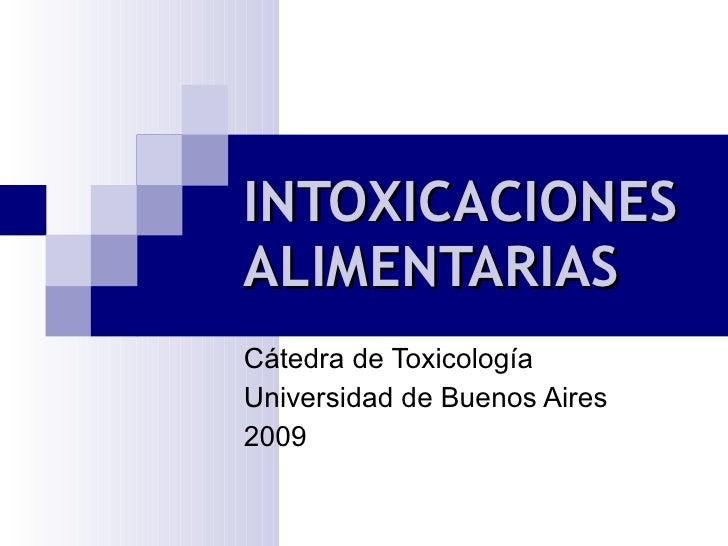 INTOXICACIONES ALIMENTARIAS Cátedra de Toxicología Universidad de Buenos Aires 2009