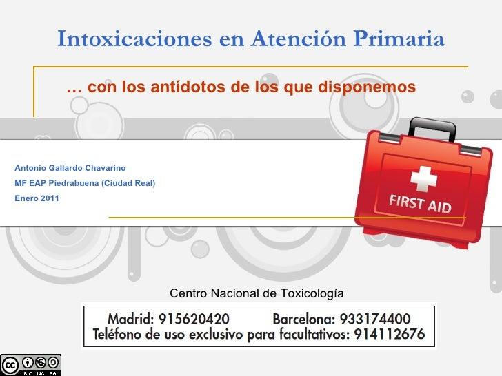 Intoxicaciones en Atención Primaria Antonio Gallardo Chavarino MF EAP Piedrabuena (Ciudad Real)  Enero 2011 …  con los ant...