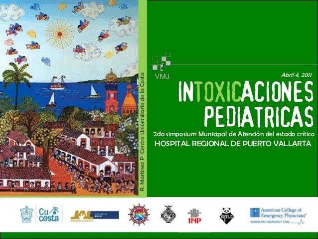 INTOXICACIONES PEDIATRICAS  R. Martínez P. Centro Universitario de la Costa  2do simposium Municipal de Atención del estad...