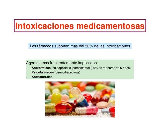 Intoxicaciones medicamentosas Los fármacos suponen más del 50% de las intoxicaciones Agentes más frecuentemente implicados...