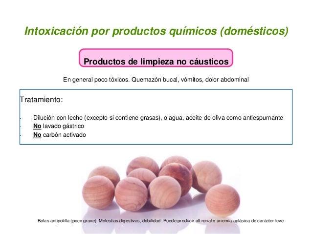 Intoxicación por productos químicos (domésticos) Productos de limpieza no cáusticos En general poco tóxicos. Quemazón buca...