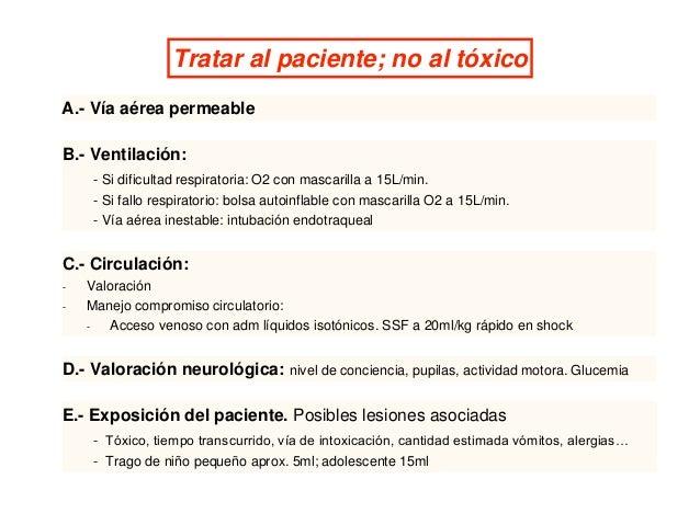Tratar al paciente; no al tóxico A.- Vía aérea permeable B.- Ventilación: - Si dificultad respiratoria: O2 con mascarilla ...