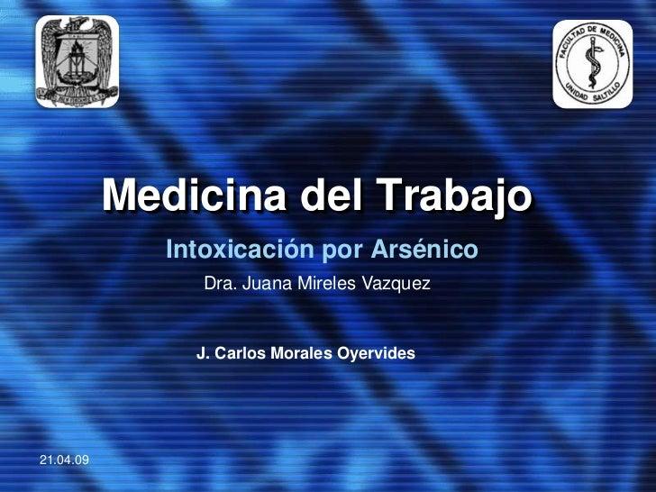 Medicina del Trabajo               Intoxicación por Arsénico                 Dra. Juana Mireles Vazquez                   ...