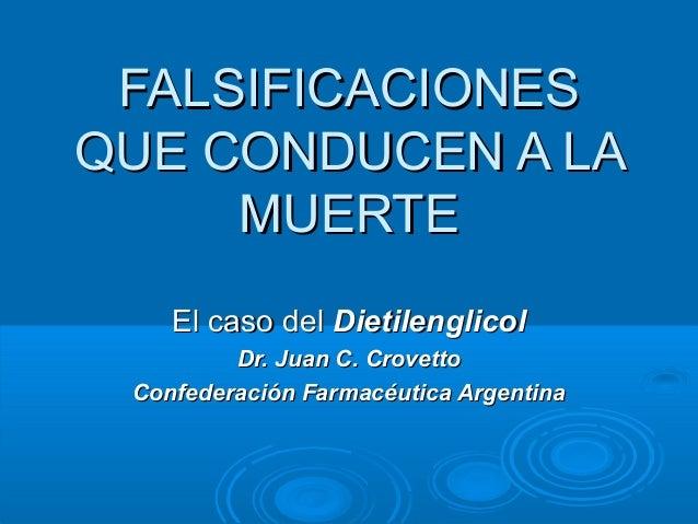 FALSIFICACIONESFALSIFICACIONES QUE CONDUCEN A LAQUE CONDUCEN A LA MUERTEMUERTE El caso delEl caso del DietilenglicolDietil...