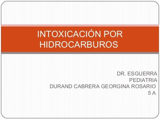 DR. ESGUERRA PEDIATRIA DURAND CABRERA GEORGINA ROSARIO 5 A INTOXICACIÓN POR HIDROCARBUROS