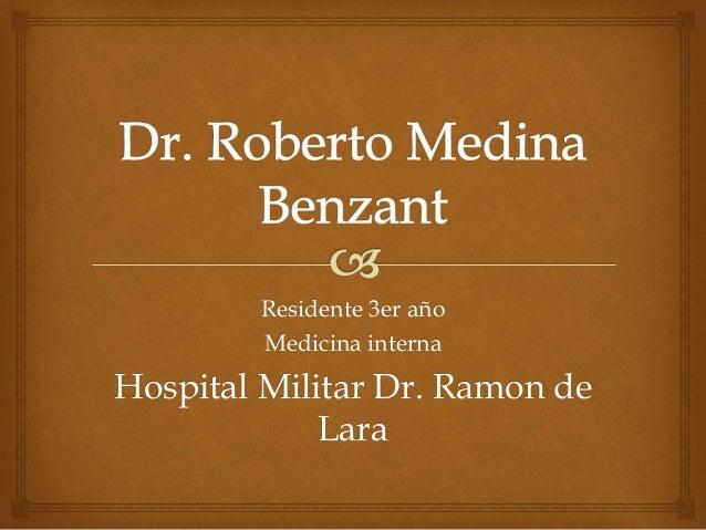Residente 3er año  Medicina interna  Hospital Militar Dr. Ramon de  Lara