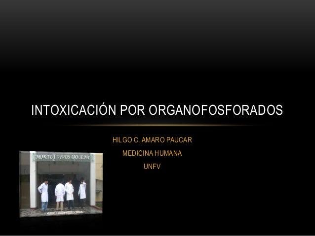 HILGO C. AMARO PAUCAR MEDICINA HUMANA UNFV INTOXICACIÓN POR ORGANOFOSFORADOS