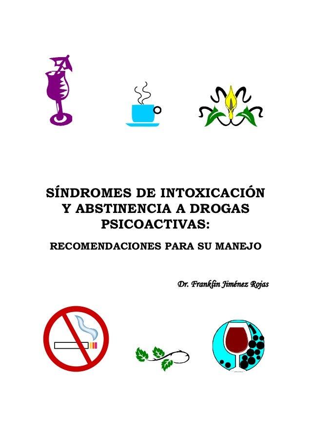 SÍNDROMES DE INTOXICACIÓN  Y ABSTINENCIA A DROGAS       PSICOACTIVAS:RECOMENDACIONES PARA SU MANEJO                  Dr. F...