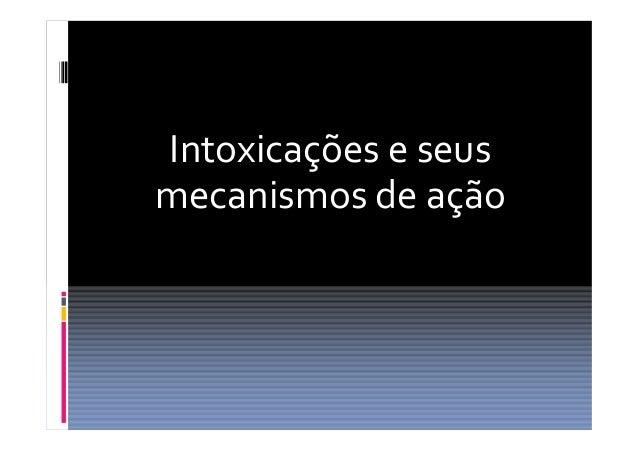 Intoxicações e seus  mecanismos de ação