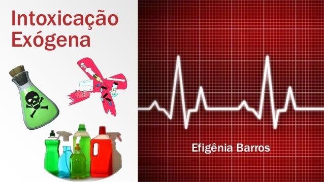 Intoxicação Exógena Efigênia Barros