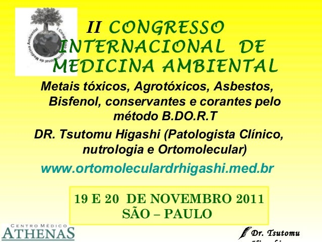 II CONGRESSO INTERNACIONAL DE MEDICINA AMBIENTAL Metais tóxicos, Agrotóxicos, Asbestos, Bisfenol, conservantes e corantes ...
