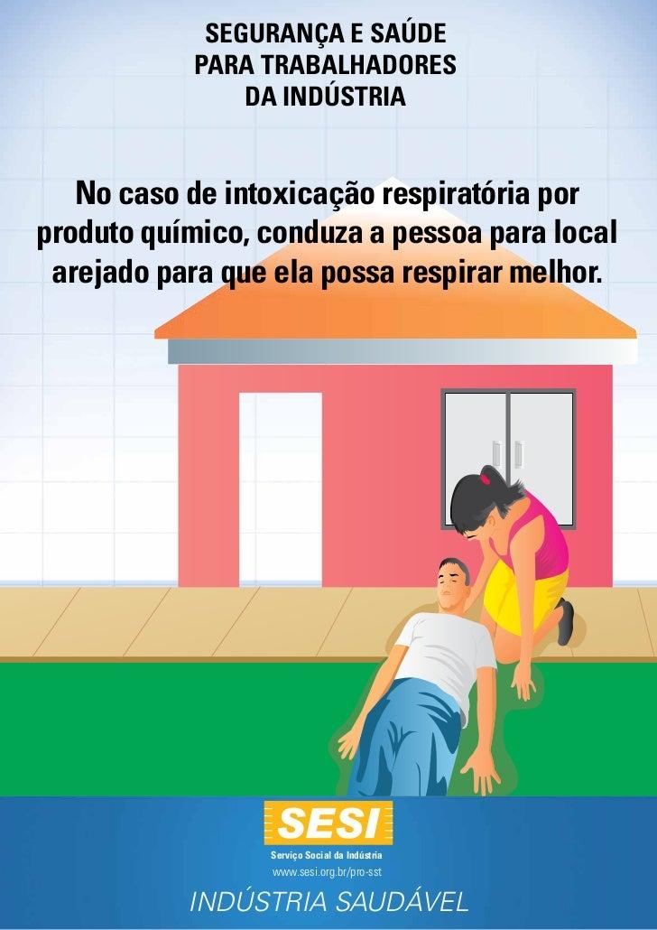 SEGURANÇA e SAÚDE           PARA Trabalhadores               da Indústria   No caso de intoxicação respiratória porproduto...