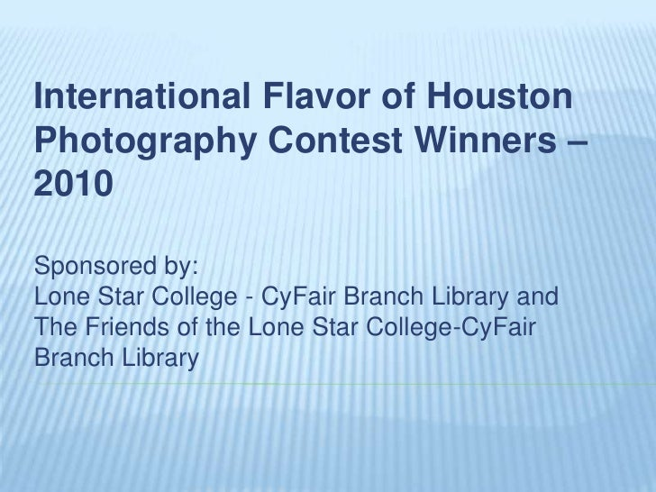 International Flavor of HoustonPhotography Contest Winners – 2010<br />Sponsored by:Lone Star College - CyFair Branch Libr...