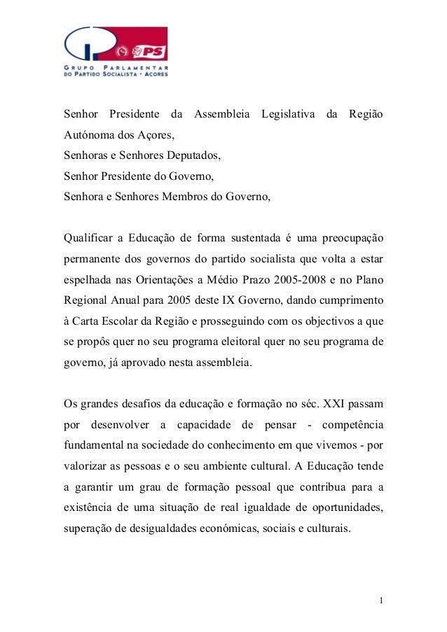 Senhor Presidente da Assembleia Legislativa da Região Autónoma dos Açores, Senhoras e Senhores Deputados, Senhor President...