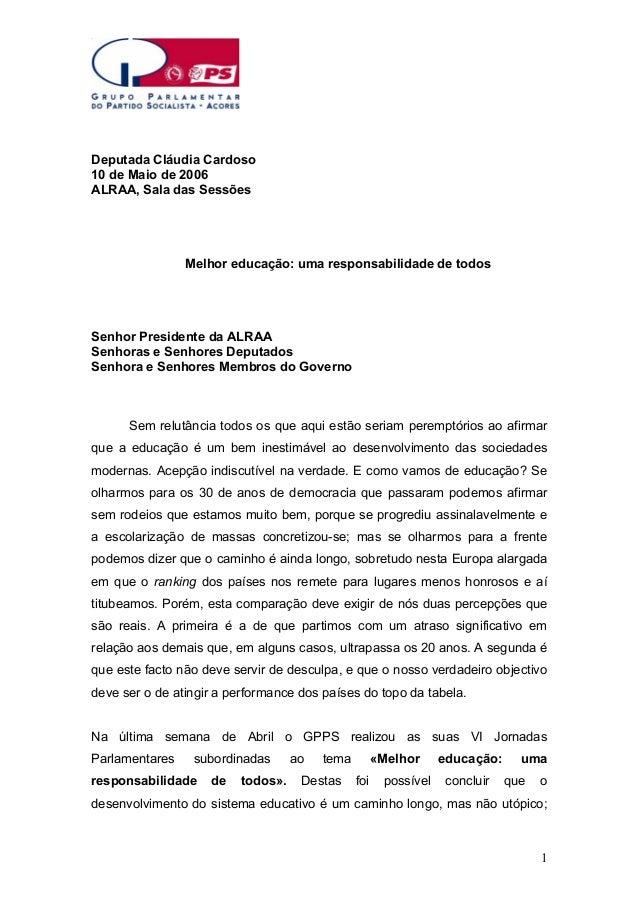 Deputada Cláudia Cardoso 10 de Maio de 2006 ALRAA, Sala das Sessões  Melhor educação: uma responsabilidade de todos  Senho...