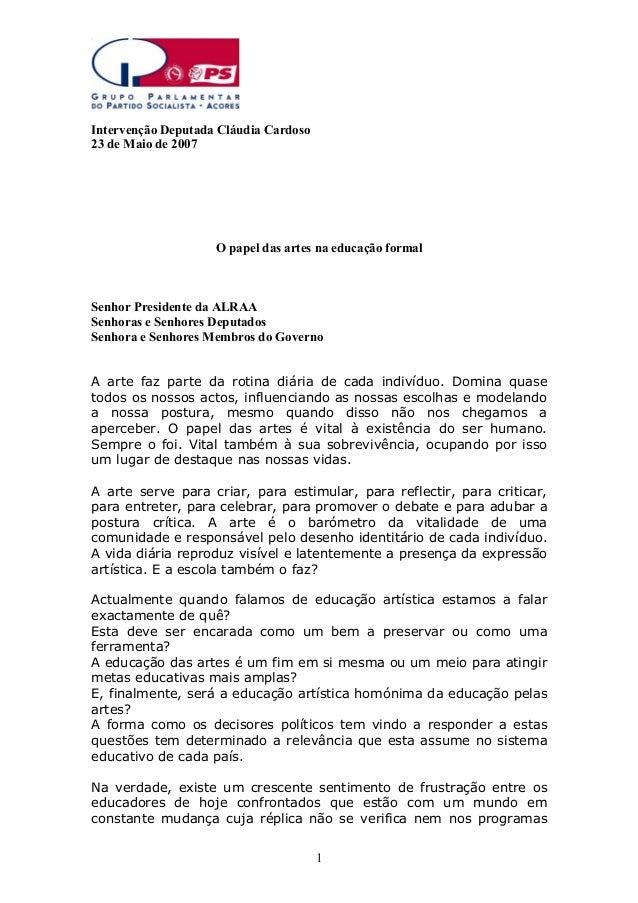 Intervenção Deputada Cláudia Cardoso 23 de Maio de 2007  O papel das artes na educação formal  Senhor Presidente da ALRAA ...