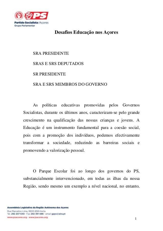 Desafios Educação nos Açores  SRA PRESIDENTE SRAS E SRS DEPUTADOS SR PRESIDENTE SRA E SRS MEMBROS DO GOVERNO  As políticas...
