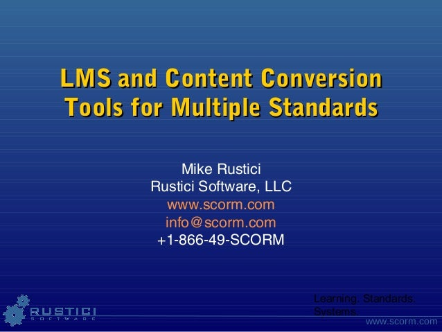 Learning. Standards.Systems.www.scorm.comLMS and Content ConversionLMS and Content ConversionTools for Multiple StandardsT...