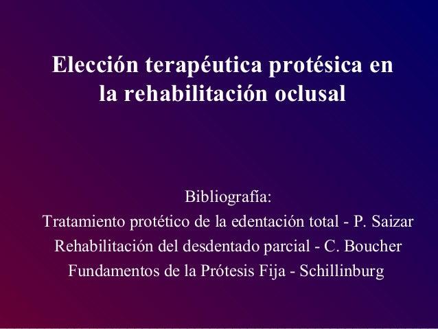 Elección terapéutica protésica en la rehabilitación oclusal Bibliografía: Tratamiento protético de la edentación total - P...