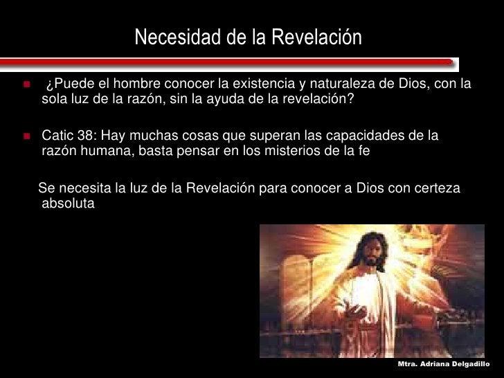 Necesidad de la Revelación      ¿Puede el hombre conocer la existencia y naturaleza de Dios, con la      sola luz de la r...