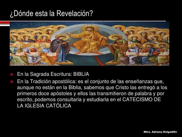 ¿Dónde esta la Revelación?         En la Sagrada Escritura: BIBLIA      En la Tradición apostólica: es el conjunto de las...