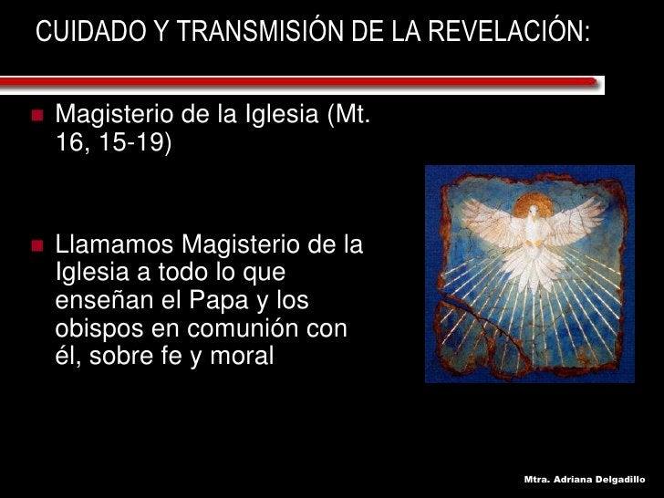 CUIDADO Y TRANSMISIÓN DE LA REVELACIÓN:      Magisterio de la Iglesia (Mt.      16, 15-19)       Llamamos Magisterio de l...