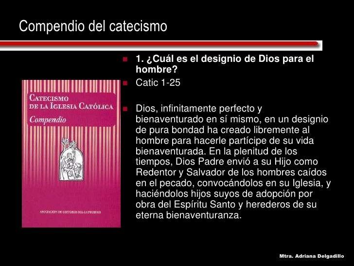 Compendio del catecismo                     1. ¿Cuál es el designio de Dios para el                                      ...