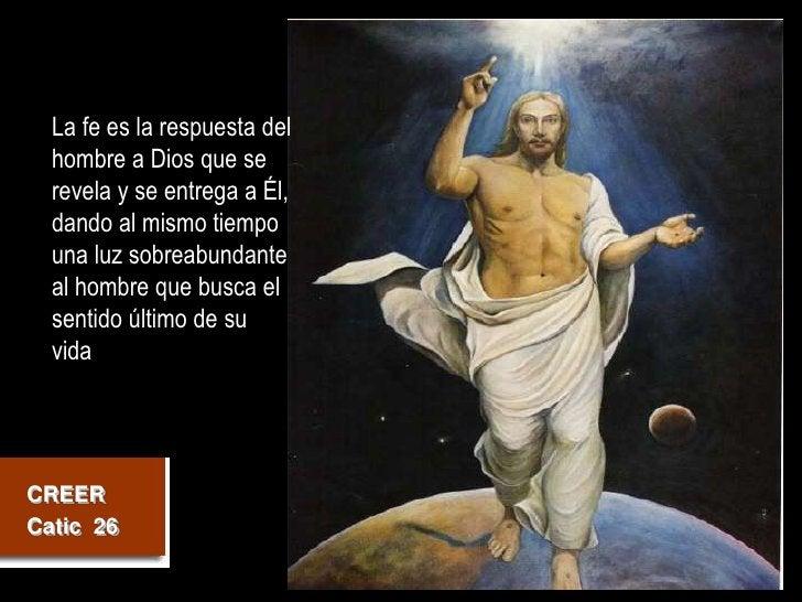 La fe es la respuesta del   hombre a Dios que se   revela y se entrega a Él,   dando al mismo tiempo   una luz sobreabunda...