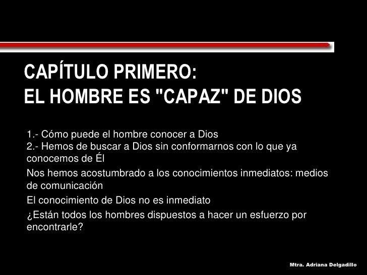 CAPÍTULO PRIMERO: EL HOMBRE ES quot;CAPAZquot; DE DIOS 1.- Cómo puede el hombre conocer a Dios 2.- Hemos de buscar a Dios ...