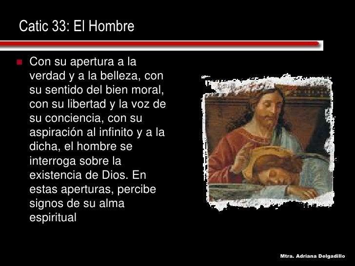 Catic 33: El Hombre      Con su apertura a la      verdad y a la belleza, con     su sentido del bien moral,     con su l...