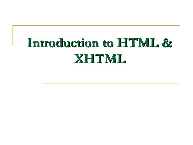 Introduction to HTML &Introduction to HTML &XHTMLXHTML