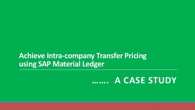 Achieve Intra-company Transfer Pricing using SAP Material Ledger ……. A CASE STUDY