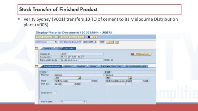  Verity Sydney (V001) transfers 10 TO of cement to its Melbourne Distribution plant (V005) Stock Transfer of Finished Pro...