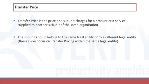  Transfer Price is the price one subunit charges for a product or a service supplied to another subunit of the same organ...