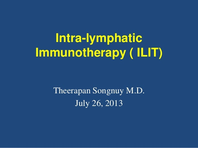Intra-lymphatic Immunotherapy ( ILIT) Theerapan Songnuy M.D. July 26, 2013