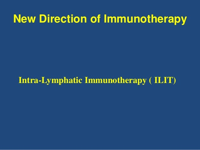 New Direction of Immunotherapy Intra-Lymphatic Immunotherapy ( ILIT)