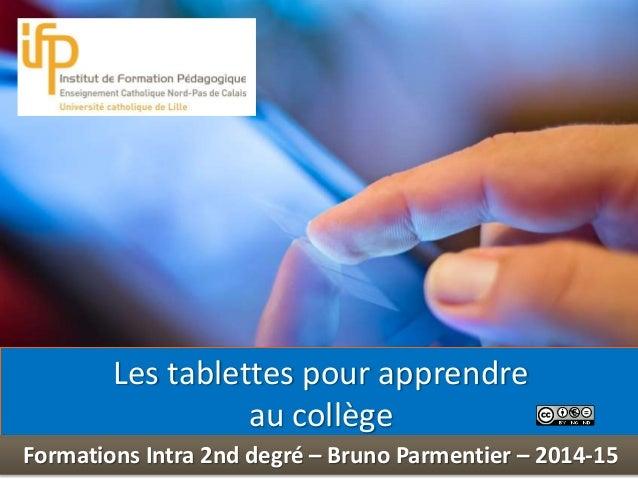 Int  Les tablettes pour apprendre  au collège  Formations Intra 2nd degré – Bruno Parmentier – 2014-15