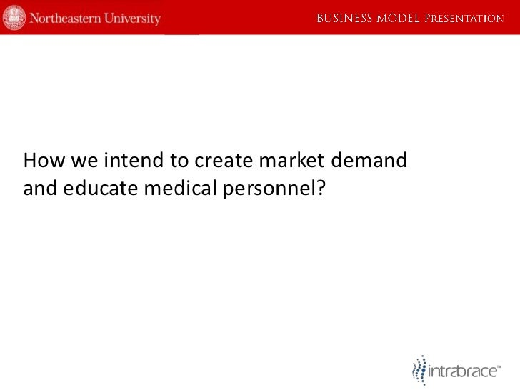 How we intend to create market demandand educate medical personnel?