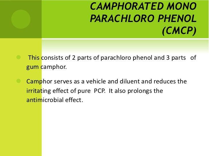 CAMPHORATED MONO PARACHLORO PHENOL (CMCP) <ul><li>This consists of 2 parts of parachloro phenol and 3 parts  of gum campho...