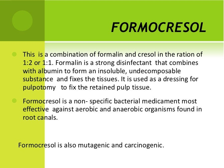 FORMOCRESOL   <ul><li>This  is a combination of formalin and cresol in the ration of 1:2 or 1:1. Formalin is a strong disi...