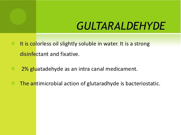 GULTARALDEHYDE  <ul><li>It is colorless oil slightly soluble in water. It is a strong disinfectant and fixative. </li></ul...