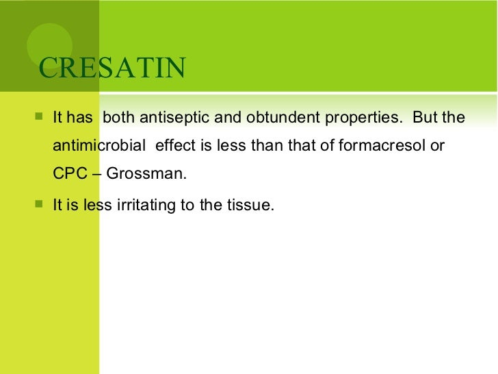 CRESATIN  <ul><li>It has  both antiseptic and obtundent properties.  But the antimicrobial  effect is less than that of fo...