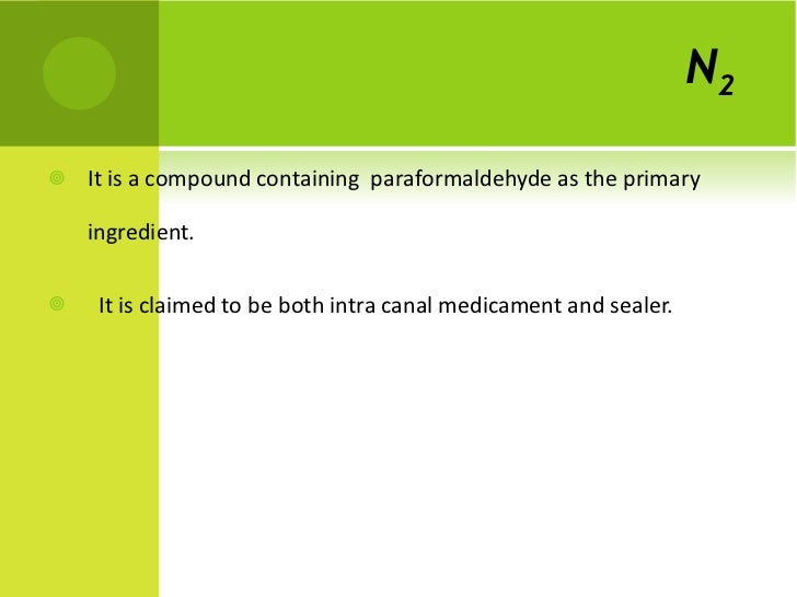 N 2   <ul><li>It is a compound containing  paraformaldehyde as the primary ingredient. </li></ul><ul><li>It is claimed to ...