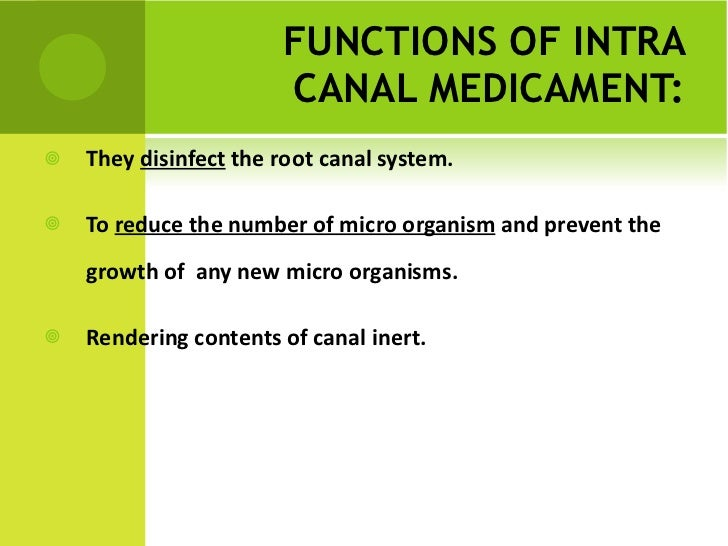 FUNCTIONS OF INTRA CANAL MEDICAMENT: <ul><li>They  disinfect  the root canal system. </li></ul><ul><li>To  reduce the numb...