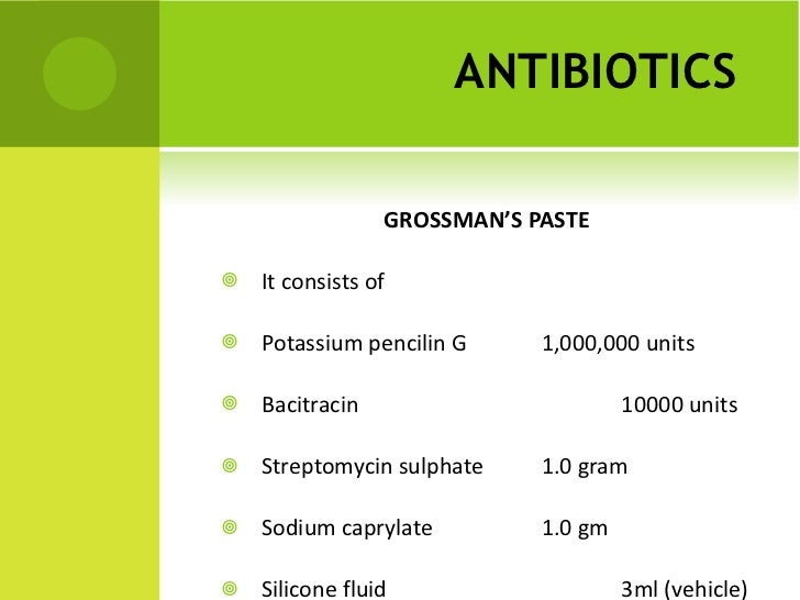 ANTIBIOTICS   <ul><li>GROSSMAN'S PASTE </li></ul><ul><li>It consists of  </li></ul><ul><li>Potassium pencilin G  1,000,000...