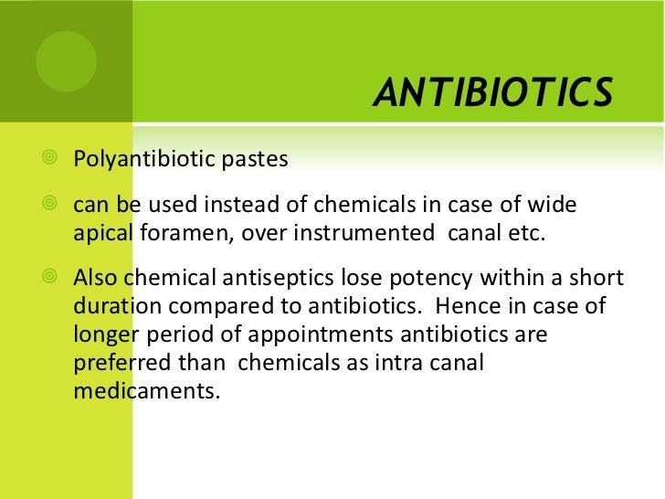 ANTIBIOTICS   <ul><li>Polyantibiotic pastes </li></ul><ul><li>can be used instead of chemicals in case of wide  apical for...